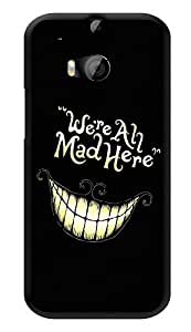 """Humor Gang We Are All Mad Here Printed Designer Mobile Back Cover For """"HTC ONE M8 - HTC ONE M8S"""" (3D, Glossy, Premium Quality Snap On Case)"""