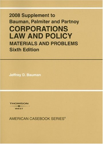 Corporations Law and Policy: Materials and Problems, 6th Edition, 2008 Supplement (American Casebook Series)