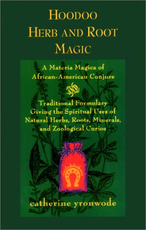 Hoodoo Herb and Root Magic: A Materia Magica of African-American Conjure
