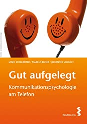 Gut aufgelegt!: Kommunikationspsychologie am Telefon