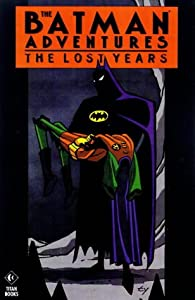 The Batman Adventures: Lost Years (Batman) by Hilary J. Bader and Bo Hampton