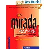 Mirada aktuell: Ein Spanischkurs für Anfänger / Lehr- und Arbeitsbuch