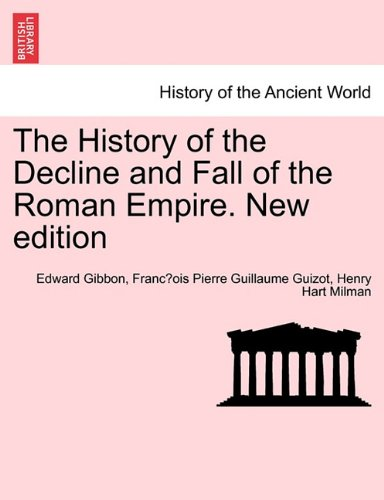 The History of the Decline and Fall of the Roman Empire. New edition