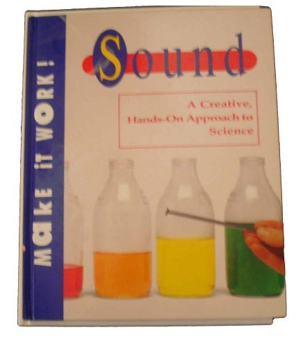 MAKE IT WORK SOUND (A CREATIVE HANDS ON APPROACH TO SCIENCE) (Make-It-Work!)