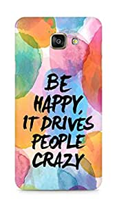 AMEZ be happy it drives people crazy Back Cover For Samsung Galaxy A7 (2016 EDITION)