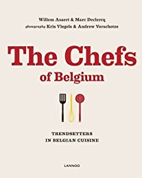 The Chefs of Belgium: Trendsetters in Belgian Cuisine