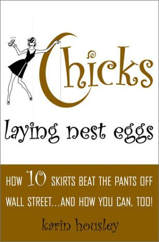 Chicks Laying Nest Eggs : How 10 Skirts Beat the Pants Off Wall Street...And How You Can Too!