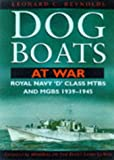 Dog Boats at War: Royal Navy MGBs and MTBs in Action, 1939-45