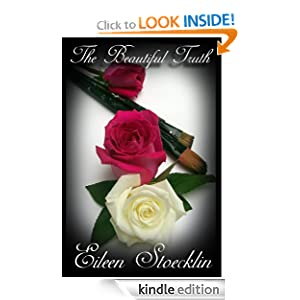 FREE KINDLE BOOK: The Beautiful Truth, by Eileen Stoecklin. Publisher: paintjug publishing (August 7, 2011)