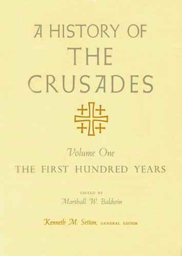 A History of the Crusades, Volume I: The First Hundred Years