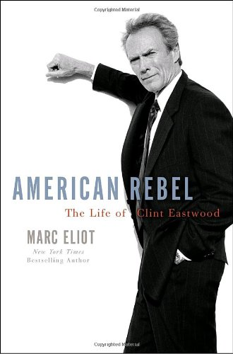 American Rebel: The Life of Clint Eastwood