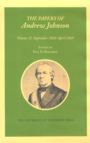 Papers a Johnson Vol 15: September 1868-April 1869 (Papers of Andrew Johnson)