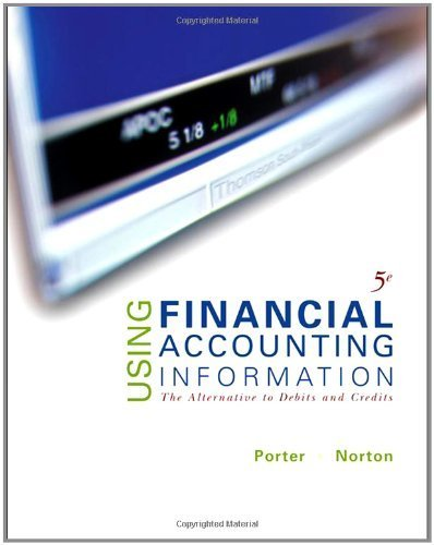 Using Financial Accounting Information: The Alternative to Debits & Credits 5th Edition by Porter, Gary A.; Norton, Curtis L. published by South-Western College Pub Hardcover