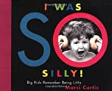 img - for I Was So Silly: Big Kids Remember Being Little by Marci Curtis (2002-05-27) book / textbook / text book
