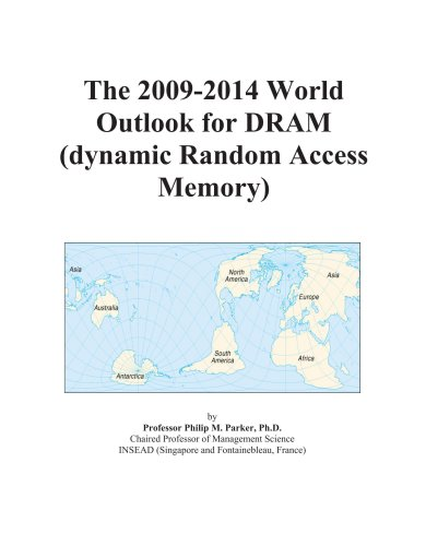 The 2009-2014 World Outlook for DRAM (dynamic Random Access Memory) PDF