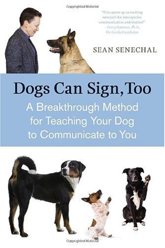 Dogs Can Sign, Too: A Breakthrough Method for Teaching Your Dog to Communicate