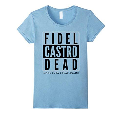 [Women's Fidel Castro Dead Make Cuba Great Again T-Shirt Medium Baby Blue] (Fidel Castro Costume Amazon)