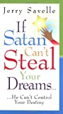 If Satan Can't Steal Your Dreams... He Can't Control Your Destiny (157794481X) by Jerry Savelle