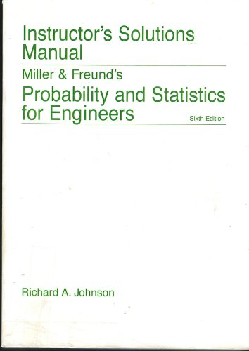 Probability and Statistics for Engineers, 6th Edition, INSTRUCTOR'S SOLUTIONS MANUAL, by Miller, Freund, Richard A. Johnson