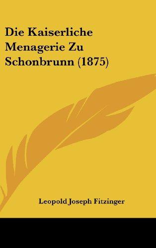 Die Kaiserliche Menagerie Zu Schonbrunn (1875)
