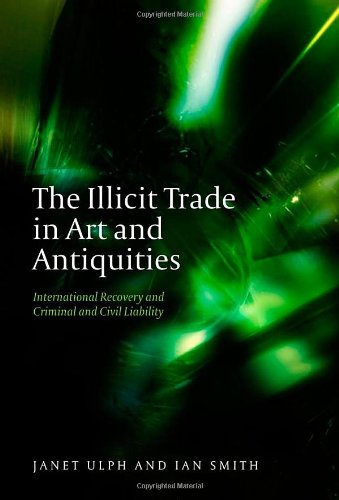 The Illicit Trade in Art and Antiquities: International Recovery and Criminal and Civil Liability (Studies in International and Comparative Criminal Law)