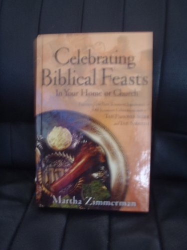 Celebrating Biblical Feasts in Your Home or Church, Martha Zimmerman