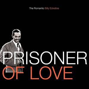 Prisoner of Love: The Romantic Billy Eckstine
