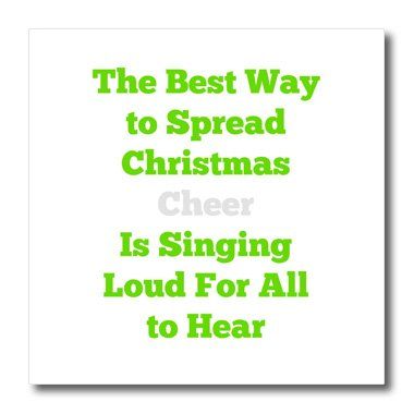 Jacoba Holiday Sayings - The Best Way To Spread Christmas Cheer Is To Sing Loud For All To Hear - Iron On Heat Transfers - 10X10 Iron On Heat Transfer For White Material (Ht_200799_3) back-389387