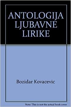 ANTOLOGIJA LJUBAVNE LIRIKE: Bozidar Kovacevic: Amazon.com: Books