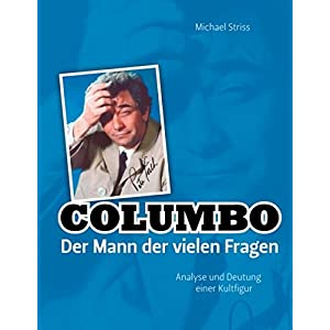Columbo - Der Mann der vielen Fragen: Analyse und Deutung einer Kultfigur