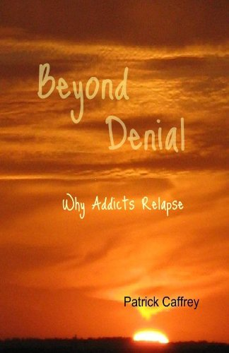 Beyond Denial -- Why Addicts Relapse