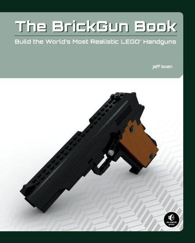 The BrickGun Book: Build the World's Most Realistic LEGO Handguns