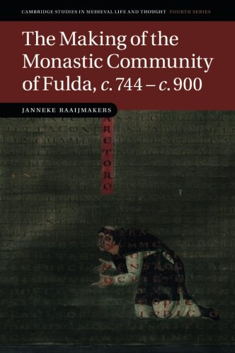 The Making Of The Monastic Community Of Fulda, C.744-C.900 (Cambridge Studies In Medieval Life And Thought: Fourth Series)