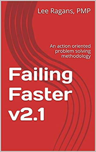 Failing Faster v2.1: An action oriented problem solving methodology