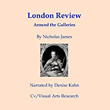 London Review: Around the Galleries Audiobook by N. P. James Narrated by Denise Kahn