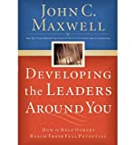 Developing the Leaders Around You: How to Help Others Reach Their Full Potential (0785281118) by John C. Maxwell