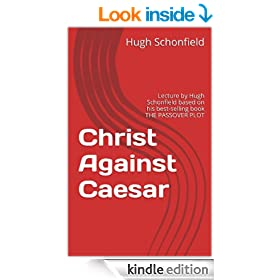 Christ Against Caesar: Lecture by Hugh Schonfield based on his best-selling book THE PASSOVER PLOT (The Mondcivitan Writings) (German Edition)