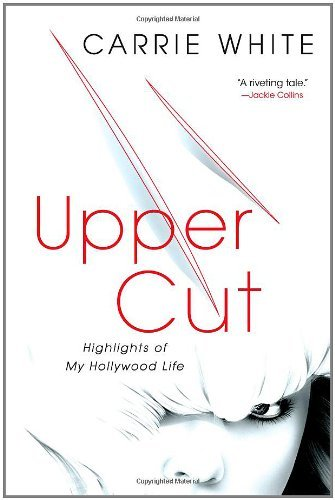 Upper Cut: Highlights of My Hollywood Life by Carrie White (20-Sep-2011) Hardcover