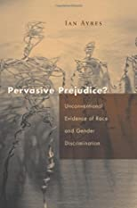 Pervasive Prejudice?: Unconventional Evidence of Race and Gender Discrimination (Studies in Law and Economics)