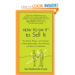 How to Say It to Sell It: Key Words, Phrases, and Strategies to Build Relationships, Boost Revenue, and Beat the Competition