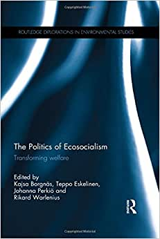 The Politics Of Ecosocialism: Transforming Welfare (Routledge Explorations In Environmental Studies)