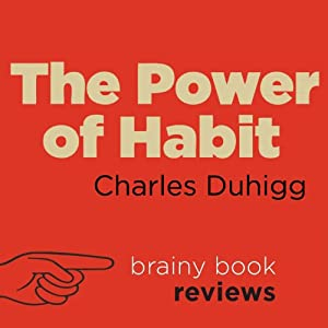 Review: The Power of Habit by Charles Duhigg | [Brainy Book Reviews]
