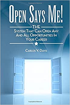 Open Says ME!: THE System That Can Open Any And All Opportunities In Your Career
