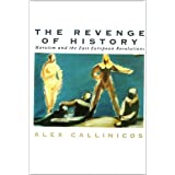 The Revenge of History: Marxism and the East European Revolutionsby Alex Callinicos
