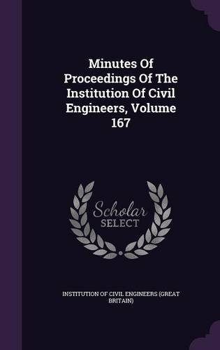 Minutes Of Proceedings Of The Institution Of Civil Engineers, Volume 167