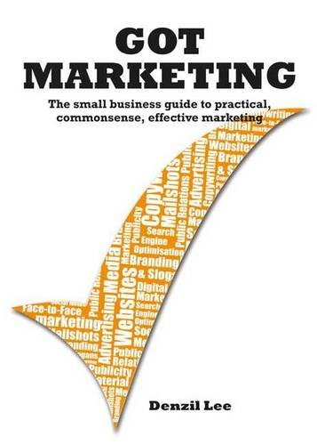 Got Marketing: The Small Business Guide to Practical, Commonsense, Effective Marketing