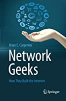 Network Geeks: How They Built the Internet Front Cover