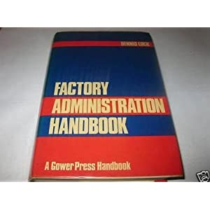 Factory administration handbook (A Gower Press handbook) Dennis Lock