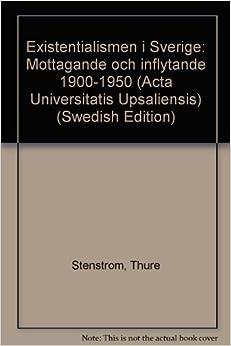 Existentialismen i Sverige: Mottagande och inflytande 1900-1950 (Acta