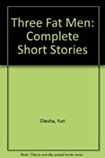 Yury Olesha - Complete short stories & Three fat men